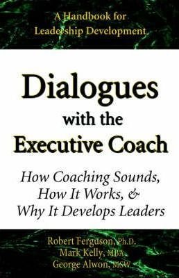 Dialogues with the Executive Coach : How Coaching Sounds, How It Works, and Why It Develops Leaders(Paperback) - 2006 Edition ebook