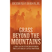 Grass Beyond the Mountains: Discovering the Last Great Cattle Frontier