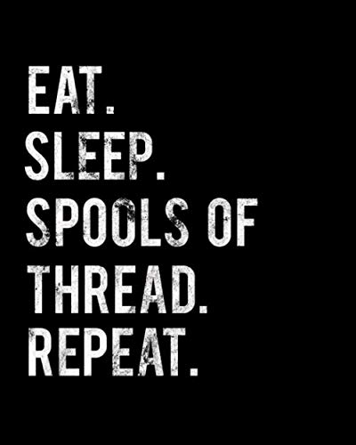 Eat Sleep Spools of Thread Repeat: 2020 Monthly Planner For Spools of Thread Collector Book 8 in x 10 in 110 Pages Notebook
