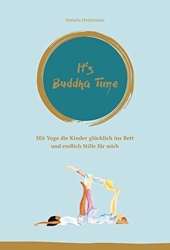 It's Buddha Time: Mit Yoga die Kinder glücklich ins Bett und endlich Stille für mich Taschenbuch – 24. Juli 2017 Dr. Daniela Heidtmann Highline Verlag 3946865003 Einschlafen