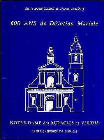 Téléchargez google books en pdf gratuitement 600 ans de Dévotion Mariale, Notre-Dame des miracles et vertus PDF CHM ePub B0014KRJ04