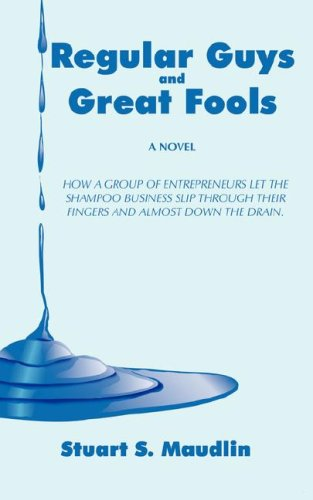 Download Regular Guys and Great Fools: How a group of entrepreneurs let the shampoo business slip through their fingers and almost down the drain PDF