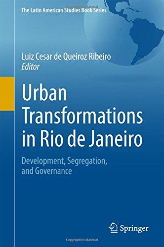 Urban Transformations in Rio de Janeiro: Development, Segregation, and Governance (The Latin American Studies Book Series)