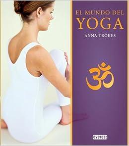 El mundo del Yoga: Anna Trökes: 9788444121154: Amazon.com: Books