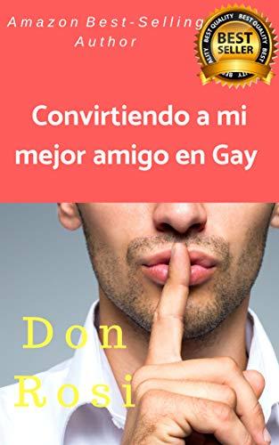 CONVIRTIENDO A MI MEJOR AMIGO EN GAY (1) por DON ROSI