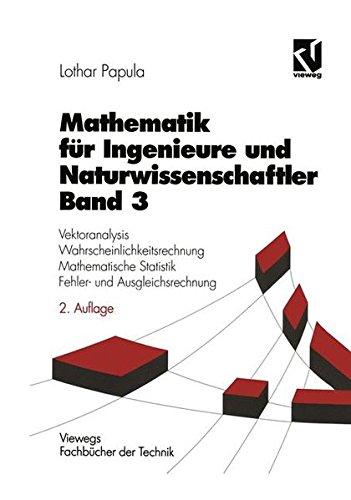 Mathematik für Ingenieure und Naturwissenschaftler, Bd.3, Vektoranalysis, Wahrscheinlichkeitsrechnung, Mathematische Statistik, Fehlerrechnung und Ausgleichsrechnung (Viewegs Fachbücher der Technik)