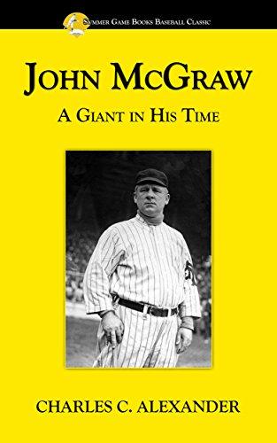 John McGraw: A Giant in His Time (Summer Game Books Baseball - Baseball Giants Mathewson