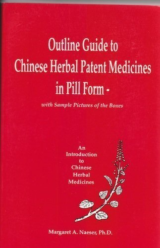 Outline Guide to Chinese Herbal Patent Medicines in Pill Form - With Sample Pictures of the Boxes (An Introduction to Chinese Herbal -