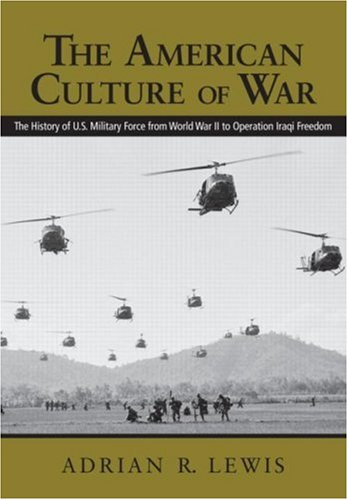 The American Culture of War: A History of US Military Force from World War II to Operation Iraqi Freedom