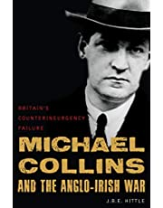 Michael Collins and the Anglo-Irish War: Britain's Counterinsurgency Failure