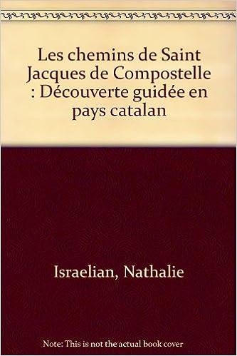Livre gratuit à lire en ligne sans téléchargement Les chemins de Saint Jacques de Compostelle : Découverte guidée en pays catalan PDF by Nathalie Israelian