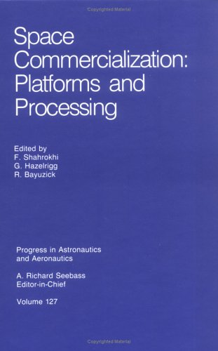 Space Commercialization: Platforms and Processing (Progress in Astronautics and Aeronautics)