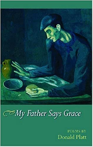 My Father Says Grace: Poems by Donald Platt (2007-03-01)