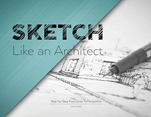 Sketch Like an Architect: Step-by-Step From Lines to Perspective