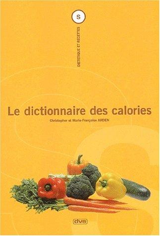 Le dictionnaire des calories Poche – 31 mai 2001 Marie-Françoise Arden Christopher Arden De Vecchi 2732846368