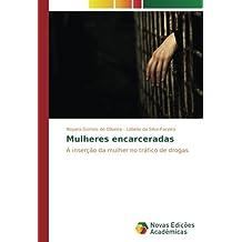 Mulheres encarceradas: A inserção da mulher no tráfico de drogas