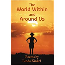 The World Within and Around Us: Poems by Linda Kinkel
