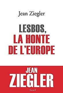 Lesbos, la honte de l'Europe, Ziegler, Jean