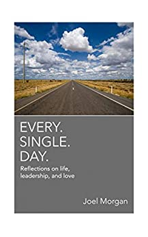 Every. Single. Day.: Reflections on life, leadership, and love. by [Morgan, Joel ]