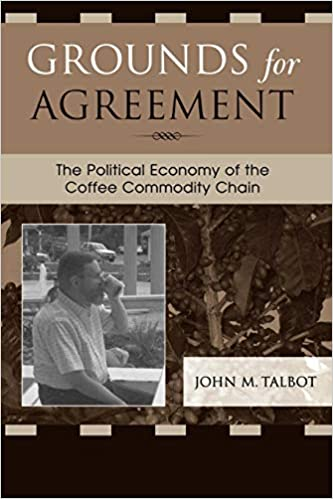 Grounds for Agreement: The Political Economy of the Coffee Commodity Chain