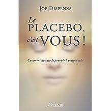 Le placebo, c'est vous !: Comment donner le pouvoir à votre esprit (French Edition)