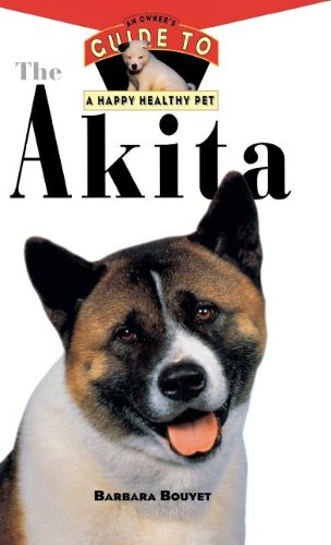 The Akita: An Owners Guide to a Happy Healthy Pet (Your Happy Healthy Pet) Barbara Bouyet