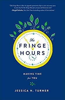 The Fringe Hours: Making Time for You by [Turner, Jessica N.]