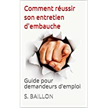 Comment réussir son entretien d'embauche : Guide pour demandeurs d'emploi (French Edition)