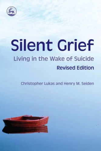 Silent Grief: Living in the Wake of Suicide Revised Edition ()