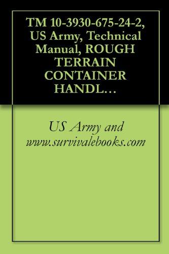 TM 10-3930-675-24-2, US Army, Technical Manual, ROUGH TERRAIN CONTAINER HANDLER (RTCH): RT 240; 53,000 LB CAPACITY; 4 X 4, (NSN 3930-01-473-3998), ROUGH ... 4 X 4, (NSN 3930-01-522-7364), 2006