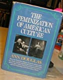 Feminization of American Culture by Douglas, Ann (1977) Hardcover