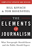 The Elements of Journalism: What Newspeople Should Know and the Public Should Expect, Completely Updated and Revised, Bill Kovach, Tom Rosenstiel, 0307346706