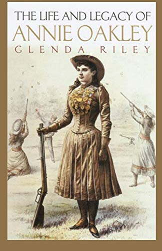 Life and Legacy of Annie Oakley (The Oklahoma Western Biographies) (Coole Oakleys)