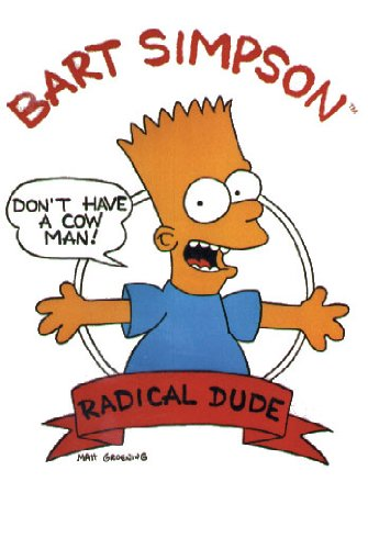 The Simpsons - TV Show Poster (Bart: Radical Dude - Don't Have A Cow Man!) (Size: 24