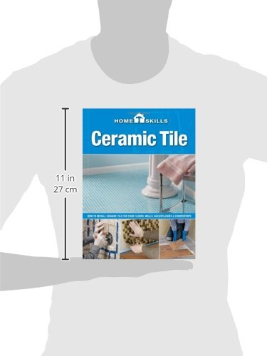 HomeSkills: Ceramic Tile: How to Install Ceramic Tile for Your Floors, Walls, Backsplashes & Countertops by Brand: Cool Springs Press (Image #4)