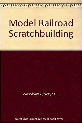 Model Railroad Scratchbuilding by Wayne E. Wesolowski (1981-08-02)