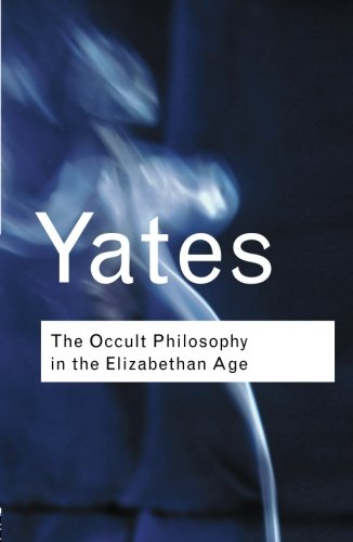The Occult Philosophy in the Elizabethan Age (Routledge Classics) (Volume 73)