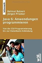 Java 6 Anwendungen programmieren: Von der GUI-Programmierung bis zur Datenbank-Anbindung