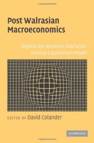 Post Walrasian Macroeconomics: Beyond the Dynamic Stochastic General Equilibrium Model