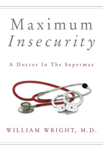 Maximum Insecurity: A Doctor in the Supermax