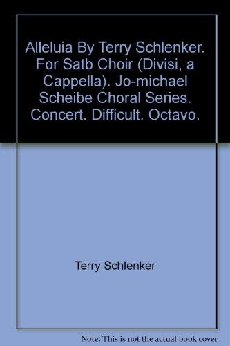 Alleluia By Terry Schlenker. For Satb Choir (Divisi, a Cappella). Jo-michael Scheibe Choral Series. Concert. Difficult. Octavo.