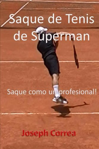 Saque de Tenis de Superman: Saque como un profesional! (Spanish Edition) [Joseph Correa] (Tapa Blanda)