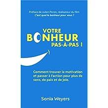 Votre bonheur pas-à-pas!: Comment trouver la motivation et passer à l'action pour plus de sens, de paix et de joie. (French Edition)
