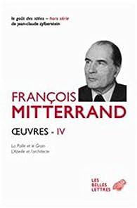 Oeuvres IV: La Paille et le Grain, L'Abeille et l'Architecte par François Mitterrand