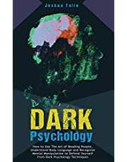 Dark Psychology: How to Use the Art of Reading People, Understand Body Language, And Recognize Mental Manipulation to Defend Yourself from Dark Psychology Techniques