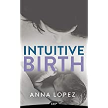 Intuitive Birth: The Comprehensive Guide to Supporting Your Body for Natural Childbearing