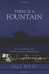 There Is A Fountain: Voices and Stories of an Old-Time Southern Camp Meeting