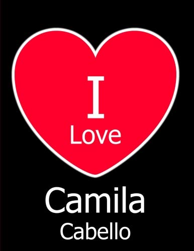 I Love Camila Cabello: Large Black Notebook/Journal for Writing 100 Pages, Camila Cabello Gift for Girls and Boys