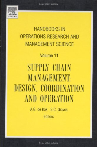 Supply Chain Management, Volume 11: Design, Coordination and Operation (Handbooks in Operations Research and Management Science)