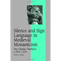 Silence and Sign Language in Medieval Monasticism: The Cluniac Tradition, c.900–1200 (Cambridge Studies in Medieval Life and Thought: Fourth Series Book 68)